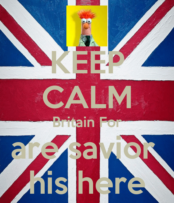 KEEP CALM Britain For are savior  his here