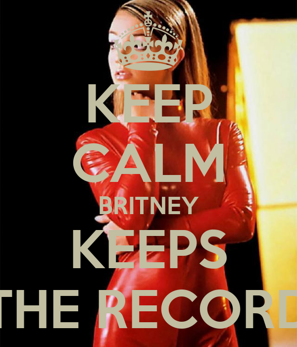 KEEP CALM BRITNEY KEEPS THE RECORD