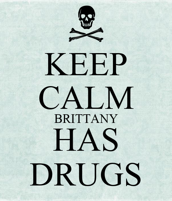 KEEP CALM BRITTANY HAS DRUGS