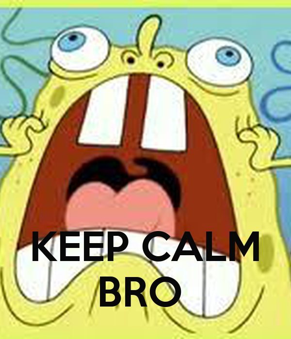 KEEP CALM BRO