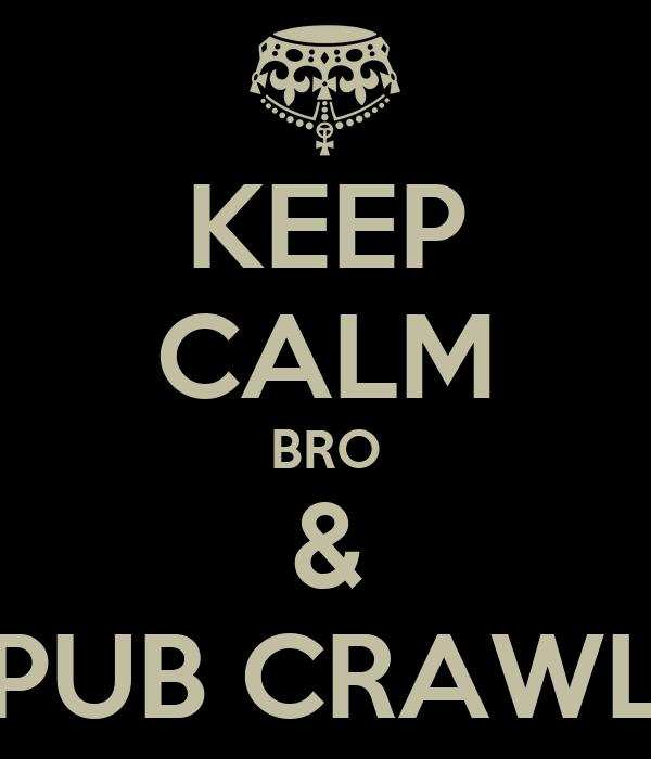 KEEP CALM BRO & PUB CRAWL