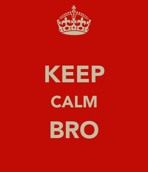 KEEP CALM BRO