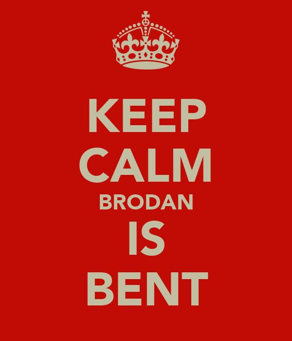 KEEP CALM BRODAN IS BENT