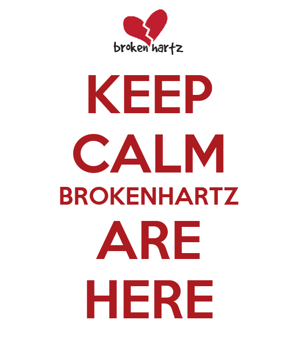KEEP CALM BROKENHARTZ ARE HERE