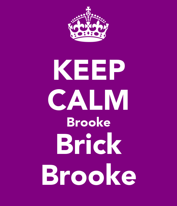 KEEP CALM Brooke Brick Brooke