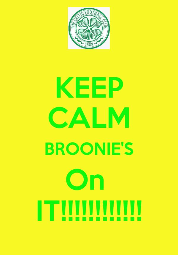 KEEP CALM BROONIE'S On  IT!!!!!!!!!!!!