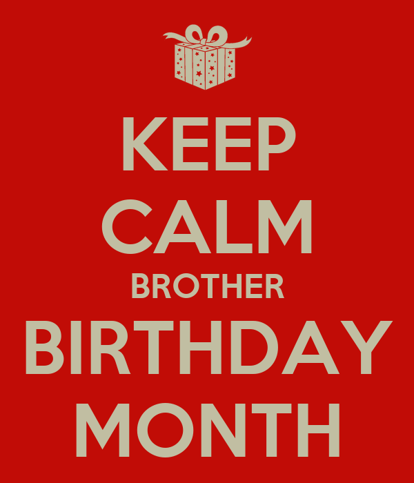 KEEP CALM BROTHER BIRTHDAY MONTH