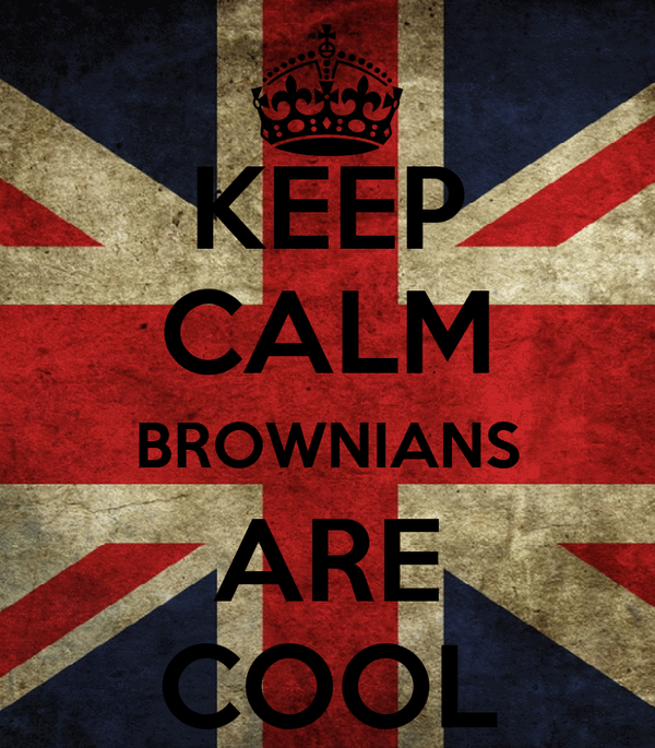 KEEP CALM BROWNIANS ARE COOL