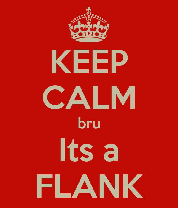 KEEP CALM bru Its a FLANK