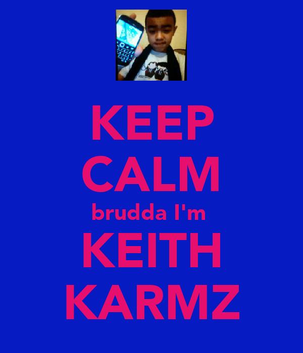 KEEP CALM brudda I'm  KEITH KARMZ