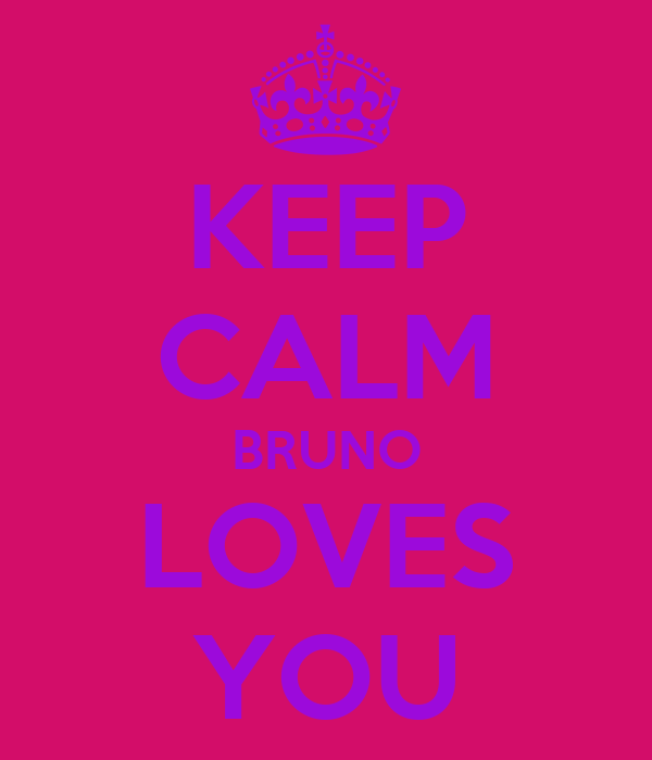 KEEP CALM BRUNO LOVES YOU