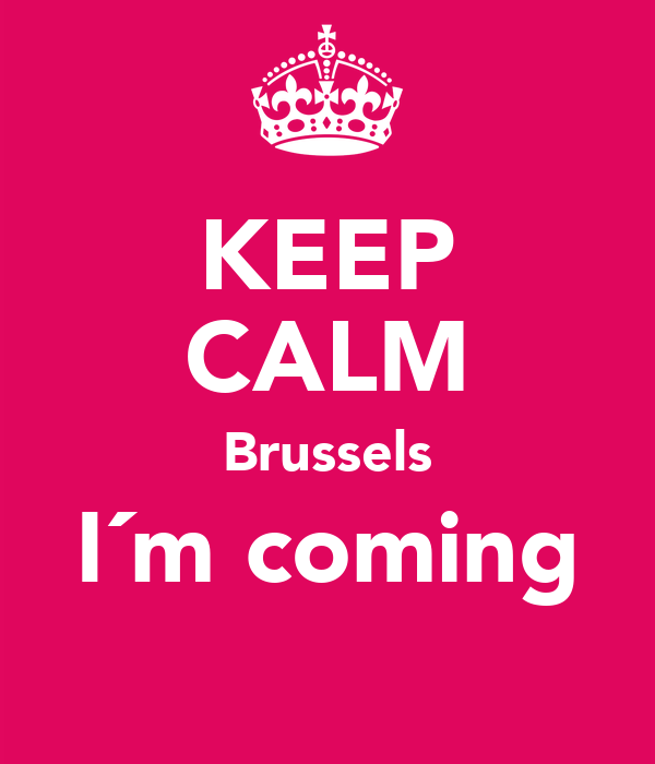 KEEP CALM Brussels I´m coming