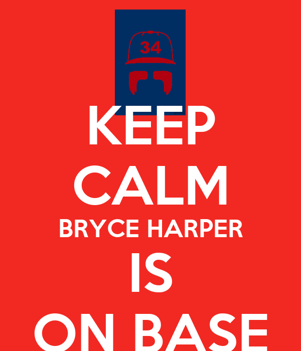 KEEP CALM BRYCE HARPER IS ON BASE