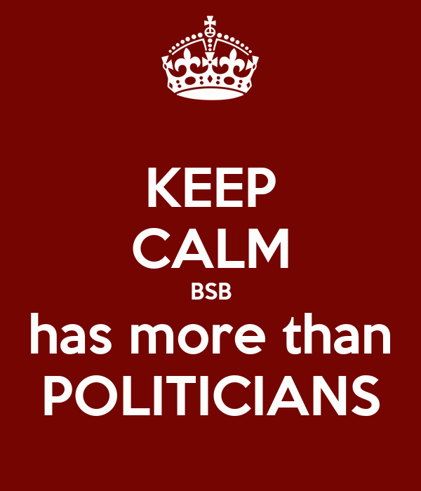KEEP CALM BSB has more than POLITICIANS