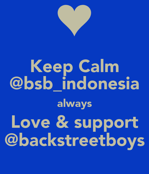 Keep Calm @bsb_indonesia always Love & support @backstreetboys
