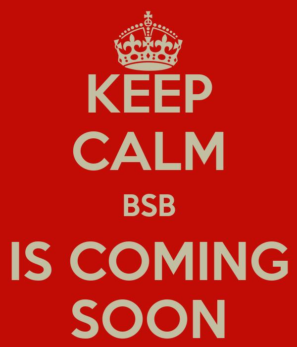 KEEP CALM BSB IS COMING SOON