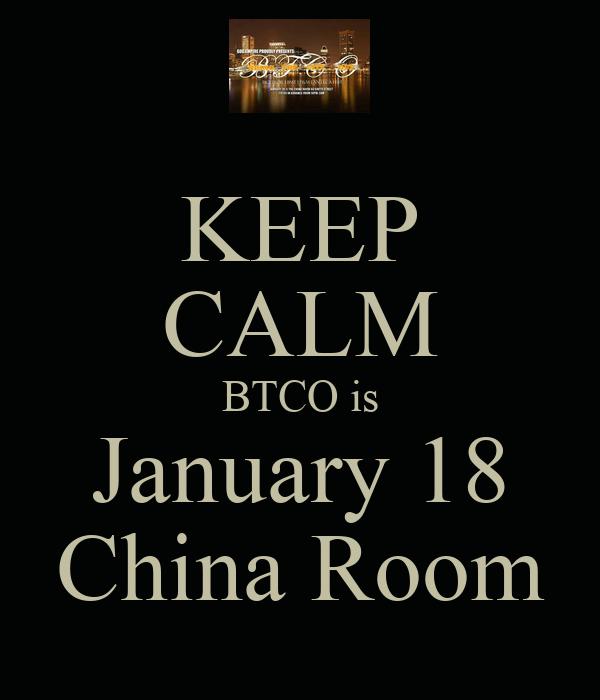 KEEP CALM BTCO is January 18 China Room