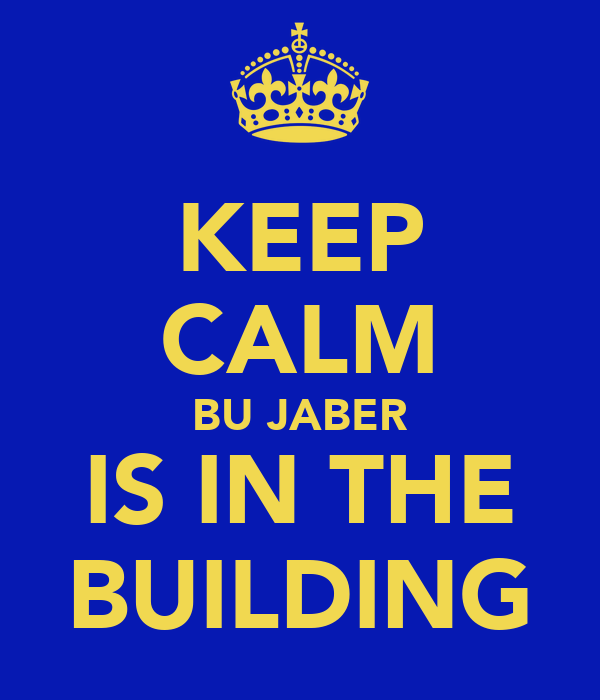 KEEP CALM BU JABER IS IN THE BUILDING