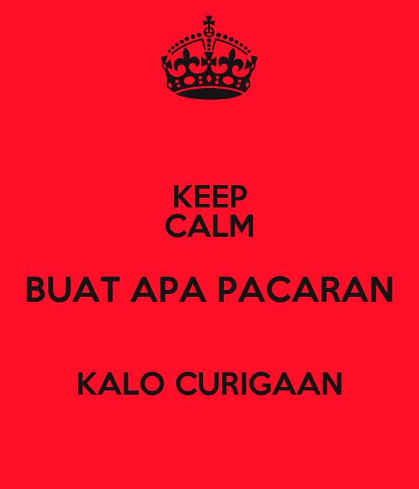 KEEP CALM BUAT APA PACARAN  KALO CURIGAAN