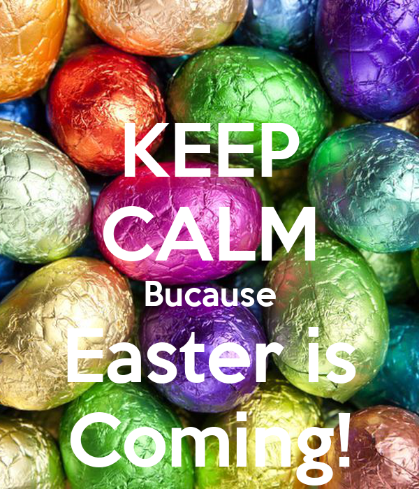 KEEP CALM Bucause Easter is Coming!