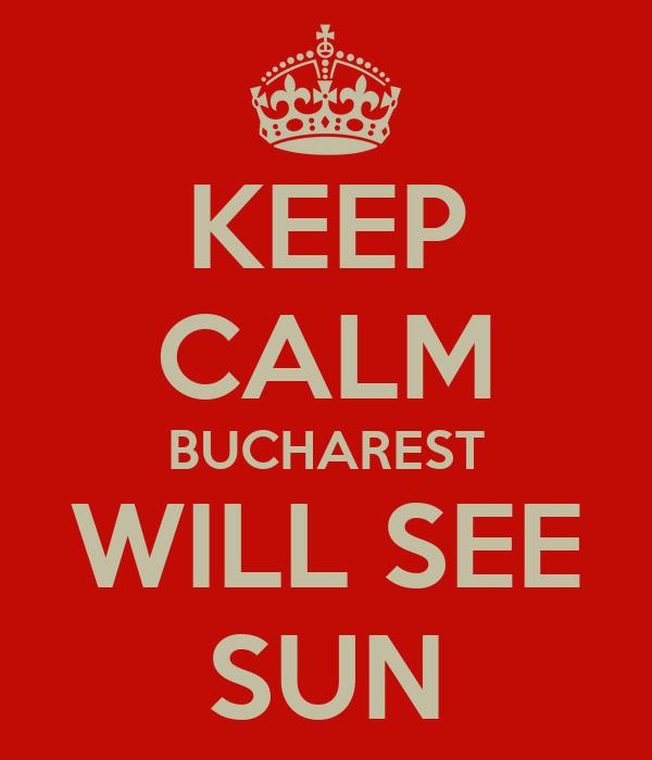 KEEP CALM BUCHAREST WILL SEE SUN