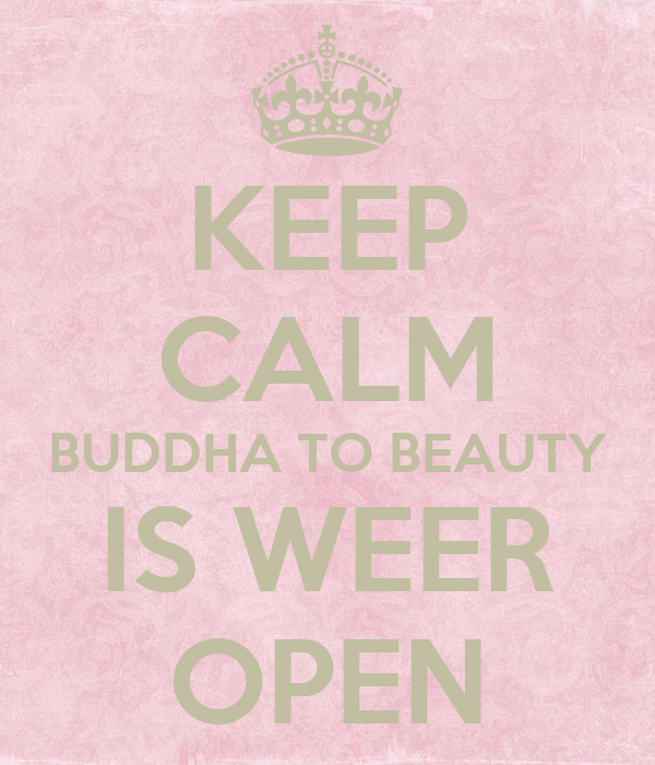 KEEP CALM BUDDHA TO BEAUTY IS WEER OPEN