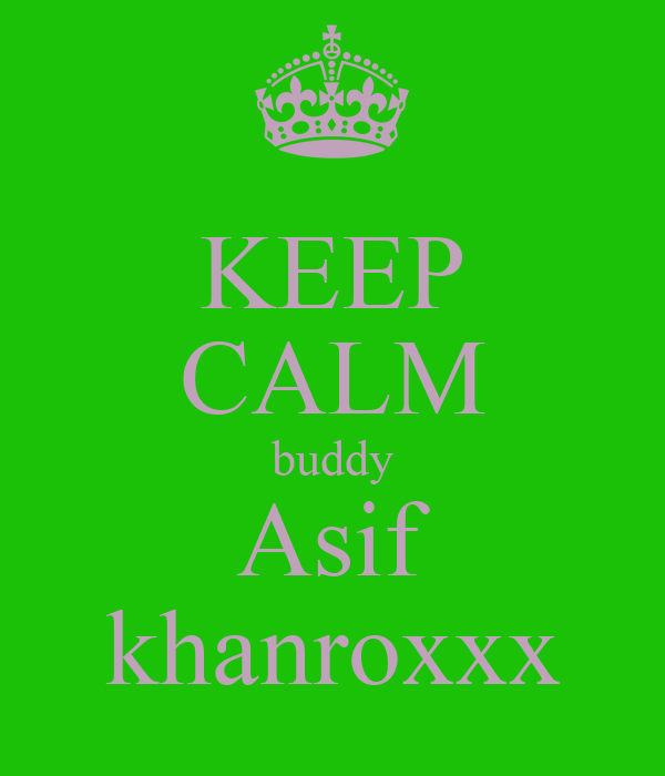 KEEP CALM buddy Asif khanroxxx