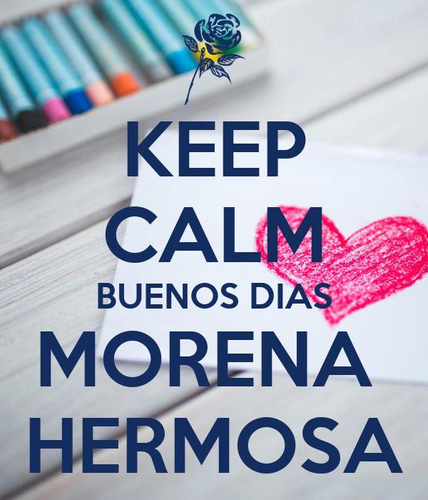 KEEP CALM BUENOS DIAS MORENA  HERMOSA