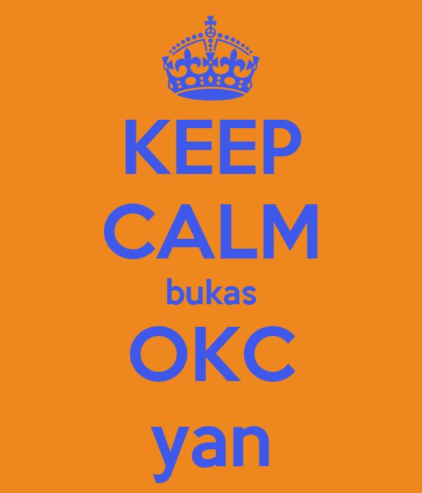 KEEP CALM bukas OKC yan