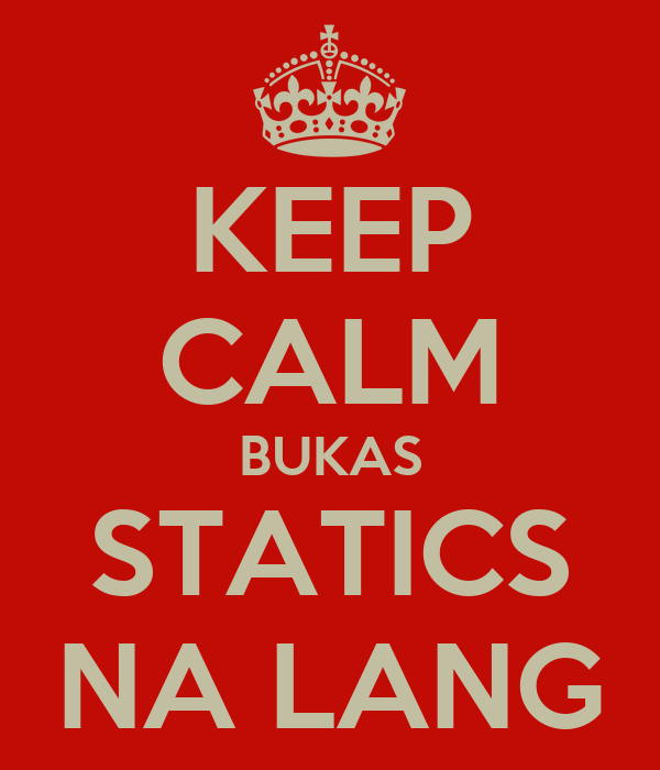 KEEP CALM BUKAS STATICS NA LANG