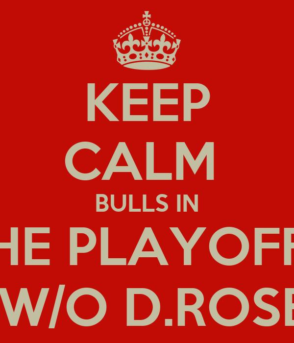 KEEP CALM  BULLS IN THE PLAYOFFS  W/O D.ROSE