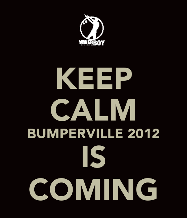 KEEP CALM BUMPERVILLE 2012 IS COMING