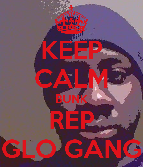 KEEP CALM BUNK REP GLO GANG