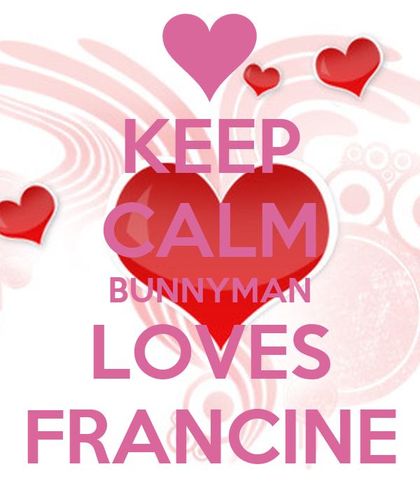 KEEP CALM BUNNYMAN LOVES FRANCINE