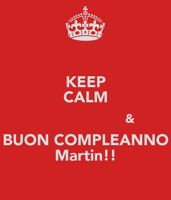 Keep Calm Buon Compleanno Martin Poster Carolina Keep Calm O