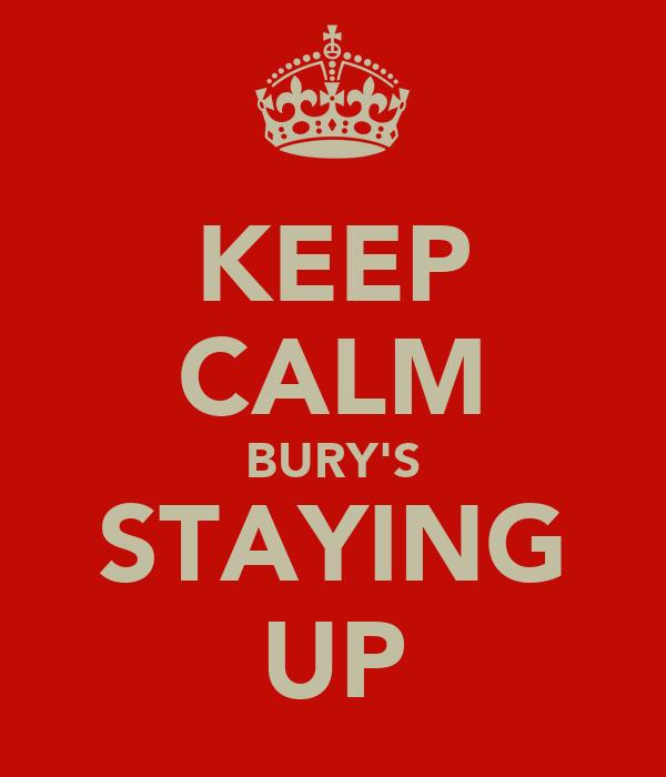 KEEP CALM BURY'S STAYING UP