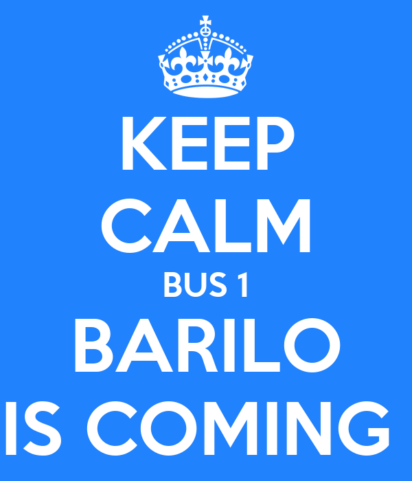 KEEP CALM BUS 1 BARILO IS COMING