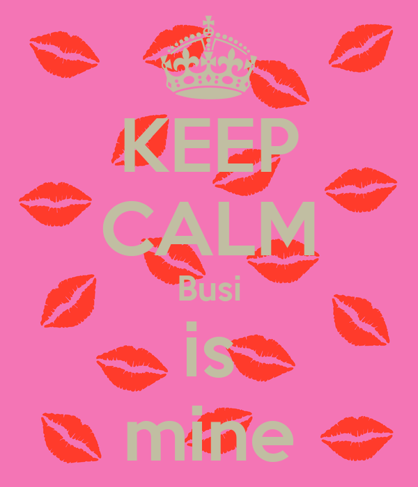KEEP CALM Busi is mine