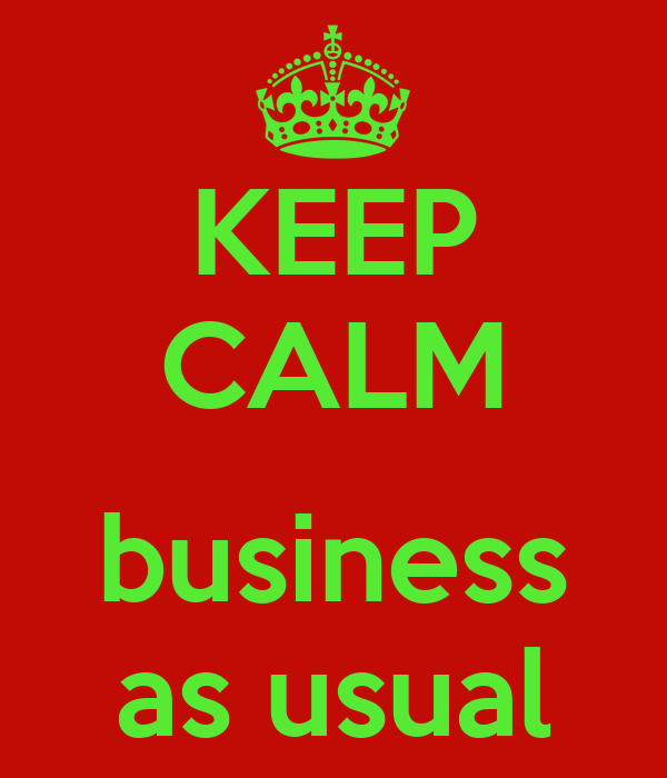 KEEP CALM  business as usual
