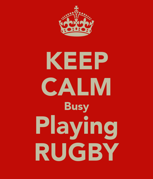 KEEP CALM Busy Playing RUGBY