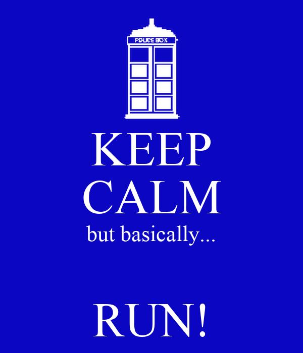 KEEP CALM but basically...  RUN!