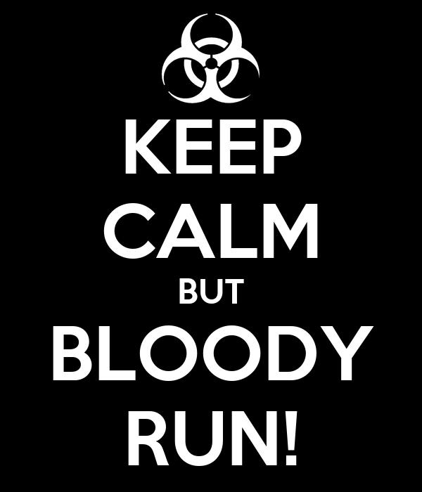 KEEP CALM BUT BLOODY RUN!