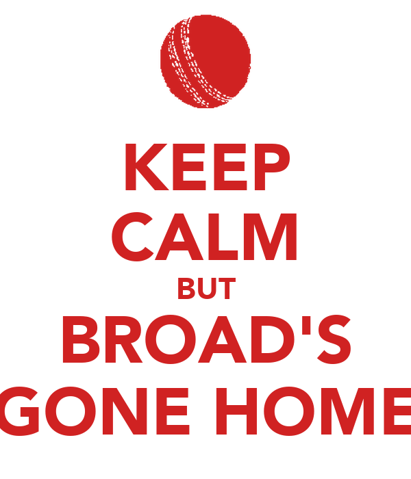KEEP CALM BUT BROAD'S GONE HOME