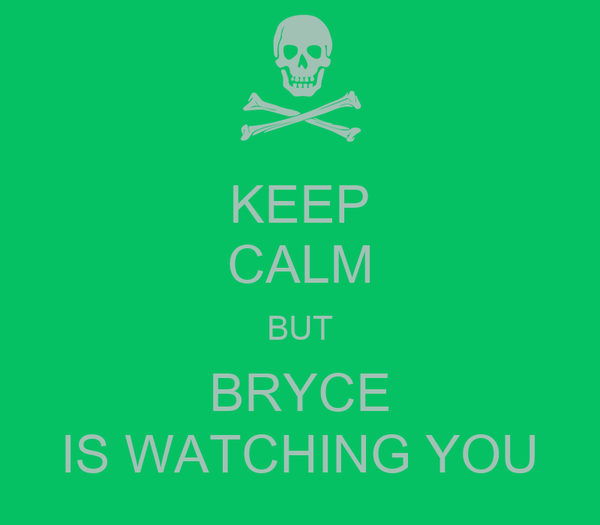KEEP CALM BUT BRYCE IS WATCHING YOU