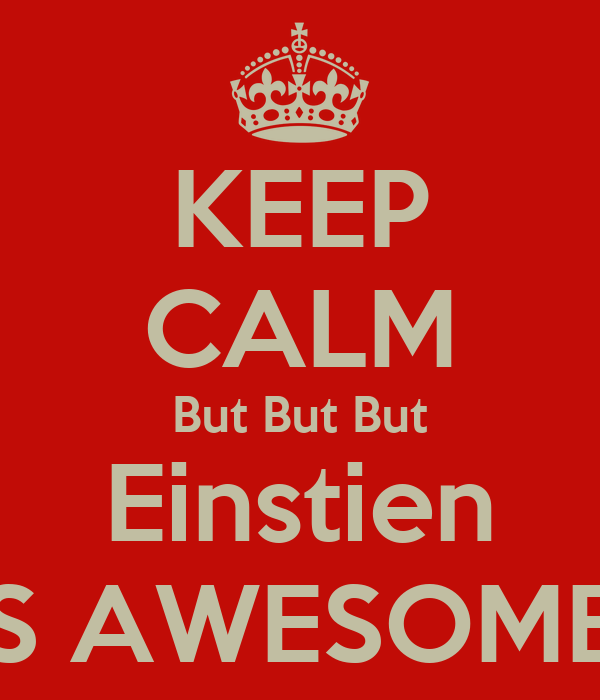 KEEP CALM But But But Einstien IS AWESOME!