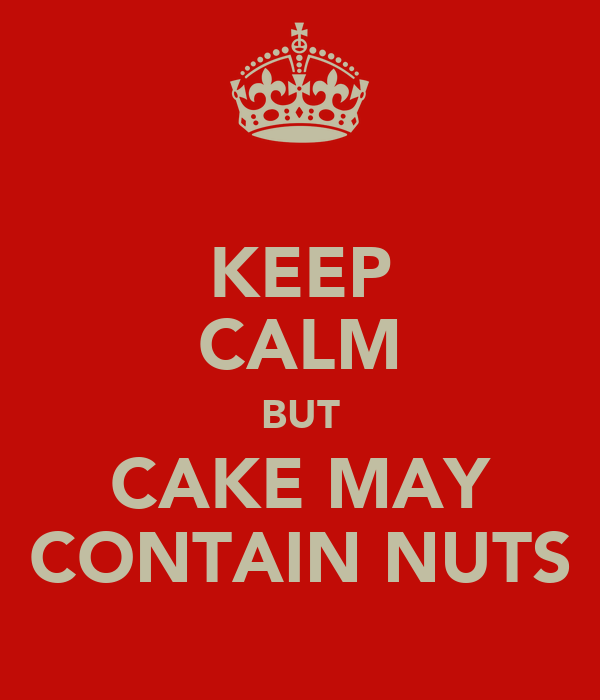 KEEP CALM BUT CAKE MAY CONTAIN NUTS