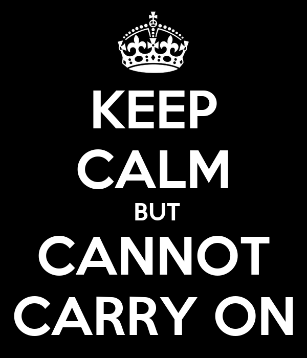 KEEP CALM  BUT CANNOT CARRY ON
