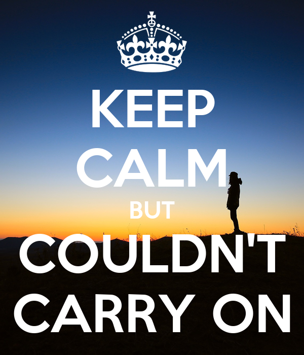 KEEP CALM BUT COULDN'T CARRY ON