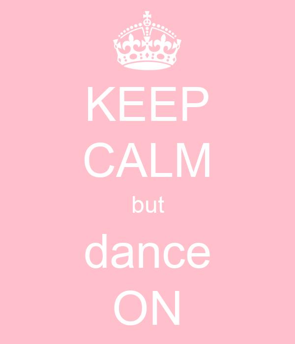 KEEP CALM but dance ON