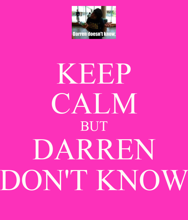 KEEP CALM BUT DARREN DON'T KNOW